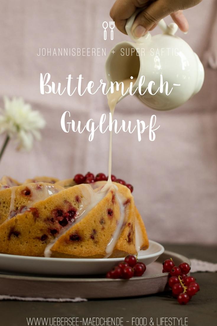 Buttermilch-Guglhupf mit Johannisbeeren Rezept für einfachen Rührkuchen von ÜberSee-Mädchen Foodblog vom Bodensee Überlingen